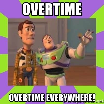 Buzz Lightyear Everywhere Meme - overtime overtime everywhere buzz lightyear meme meme