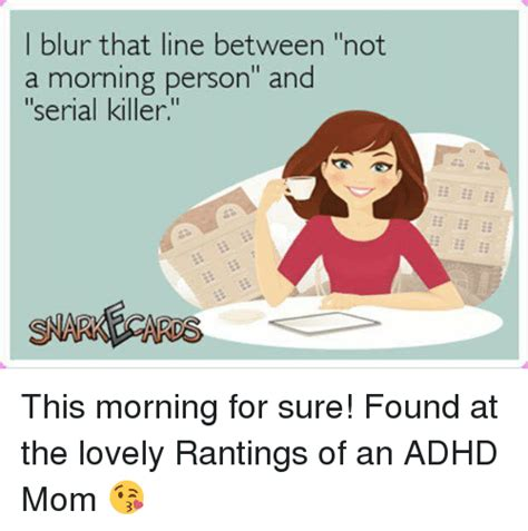 Not A Morning Person Meme - i blur that line between not a morning person and serial