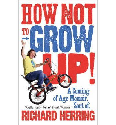 confession a sort of memoir books how not to grow up richard herring 9780091932091