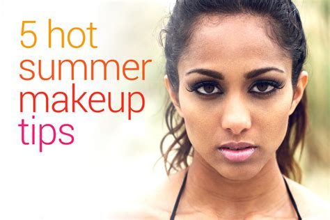 makeover tips beat the heat with our five hot summer makeup tips