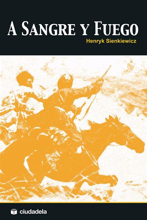 a sangre y fuego libro a sangre y fuego del autor henryk sienkiewicz