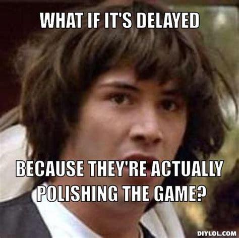 Conspiracy Keanu Meme Generator - delayed memes image memes at relatably com