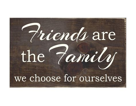 What We Choose friends are the family we choose for ourselves rustic wood