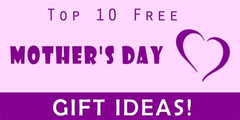 best mother days gifts top 10 free mother s day gift ideas