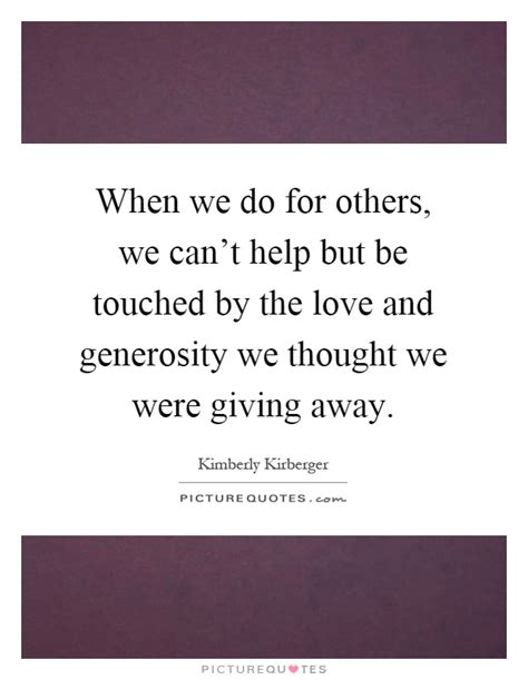 On Friendship Kirberger when we do for others we can t help but be touched by the picture quotes