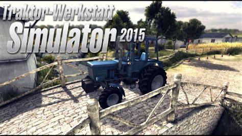 traktor werkstatt simulator 2015 traktor werkstatt simulator 2015 test review game2gether