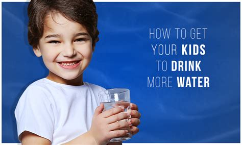 how to get your child how to get your to drink more water nasaka