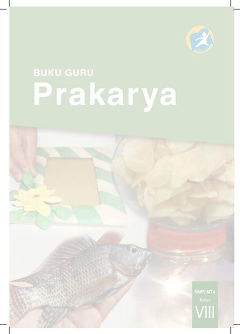 Buku Siswa Prakarya Kelas Vii Smpmts buku guru prakarya kelas viii smp kurikulum 2013