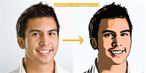 cara membuat foto menjadi kartun sederhana cara membuat foto menjadi kartun dengan photoshop tips