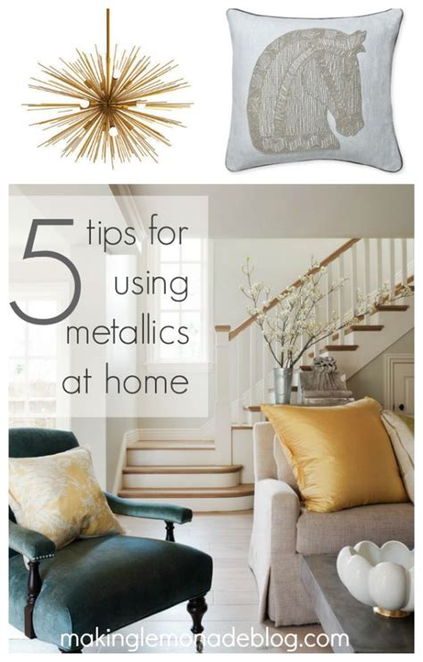 metallic home decor 5 tips for using metallics at home making lemonade