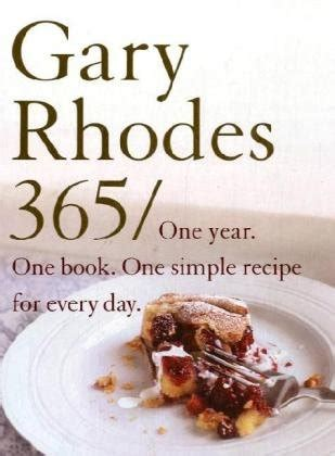 gary rhodes 365 one gary rhodes 365 one year one book one simple recipe for every day gary rhodes
