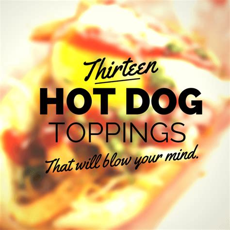 hot dog bar toppings list 13 hot dog toppings that will blow your mind
