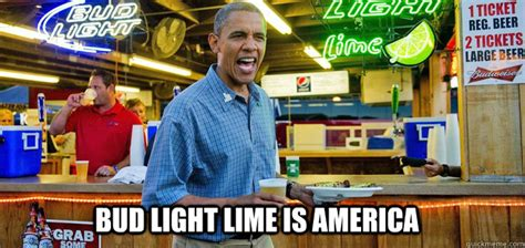 Bud Light Meme - bud light lime is america sorry for partyin obama