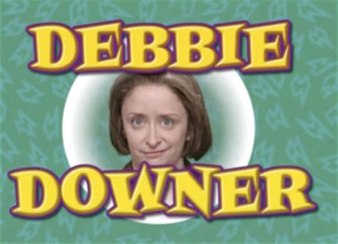 Debbie Downer Meme - fabulously lost repeat offender