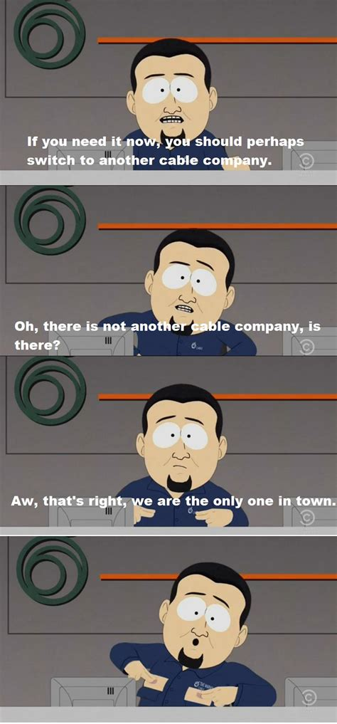 South Park Cable Company Meme - i m not from the us but this guy made me laugh so hard