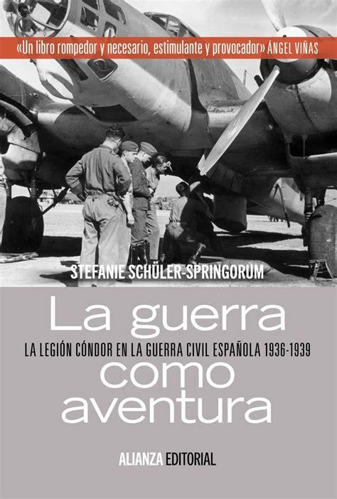 la guerra como aventura quot la legi 243 n c 243 ndor en la guerra civil espa 241 ola 1936 1939 quot sch 252 ler