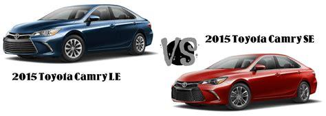 Toyota Camry Le Vs Se 2015 Toyota Camry Le Vs Toyota Camry Se