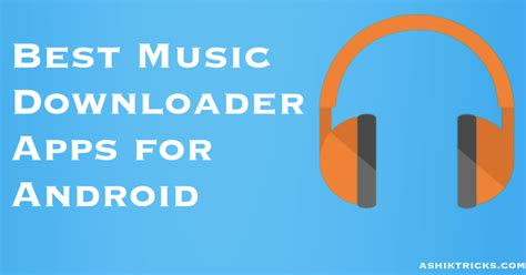 best downloader app for android top free mp3 applications for android ashik tricks