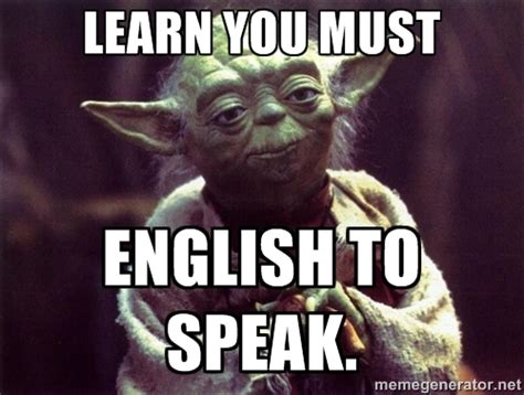 Learn English Meme - learn you must english to speak yoda meme generator
