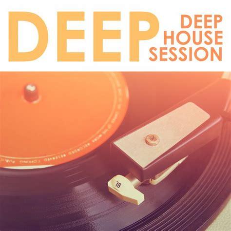 deep house artists deep deep house session various artists t 233 l 233 charger et 233 couter l album