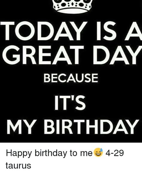 Quotes About Happy Birthday To Me Happy Birthday To Me Memes And Funny Quotes Love Memes