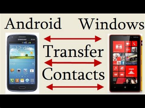 how to transfer from android to android transfer contacts from android to windows phone or windows to android without using any software