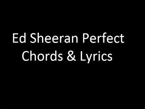 ed sheeran perfect boxca ed sheeran perfect chords lyrics youtube