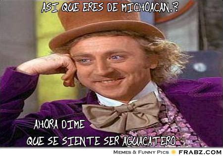 Make Your Own Willy Wonka Meme - asi que eres de michoacan willy wonka meme
