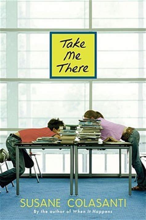 take me books take me there by susane colasanti reviews discussion