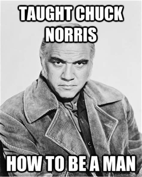 Badass Guy Meme - taught chuck norris how to be a man badass ben