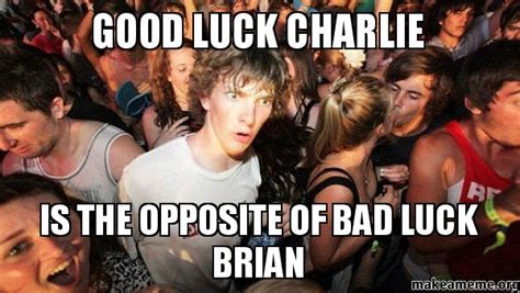 Good Luck Charlie Meme - good luck charlie is the opposite of bad luck brian