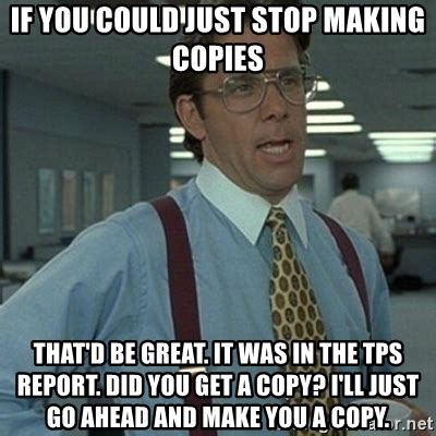 Making A Meme - if you could just stop making copies that d be great it