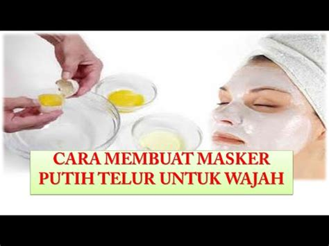cara membuat yogurt untuk wajah cara membuat masker putih telur untuk wajah cantikmu youtube