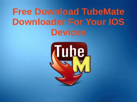 youtube mate downloader free free download tube mate downloader for your ios devices