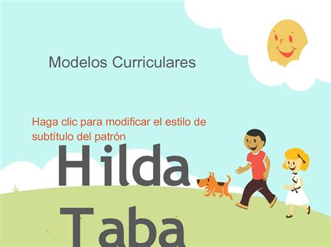 Modelos Curriculares Clasicos Hilda Taba Calam 233 O Modelos Curriculares
