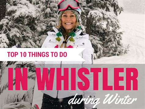 10 Things To Do With In Winter by Top 10 Things To Do In Whistler During Winter The