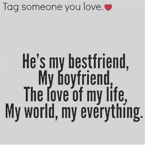 I Love My Boyfriend Meme - tag someone you love he s my bestfriend my boyfriend the rove of my life my world my everything