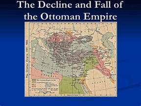 Reasons For Decline Of Ottoman Empire The Decline And Fall Of The Ottoman Empire