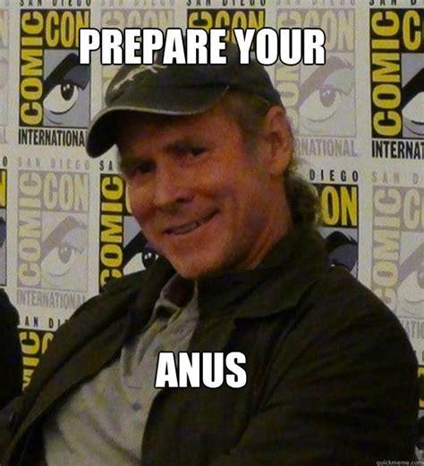 Prepare Your Anus Memes - prepare your anus will patton quickmeme
