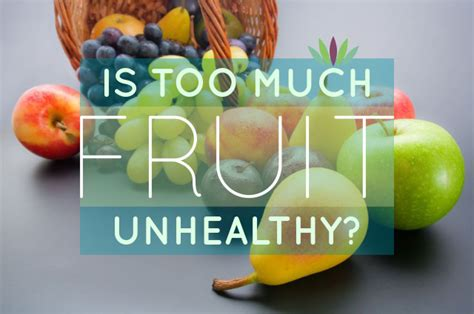 fruit unhealthy is much fruit unhealthy liveto110