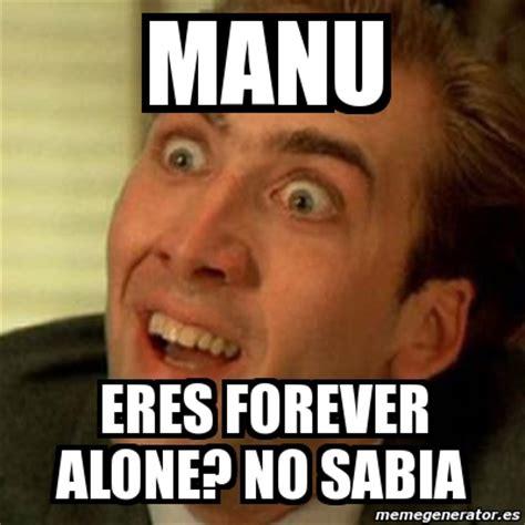 Manu Meme - meme no me digas manu eres forever alone no sabia 628666