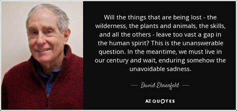 the wilderness enduring godâ s call to wait books top 5 quotes by david ehrenfeld a z quotes