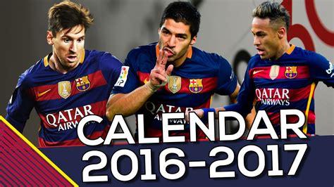 barcelona di liga chion 2017 the road to la liga fc barcelona s calendar 2016 2017