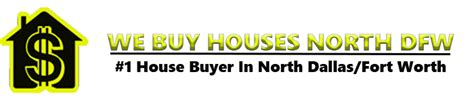 buy houses in dallas we buy houses in north dallas fort worth texas for fast cash