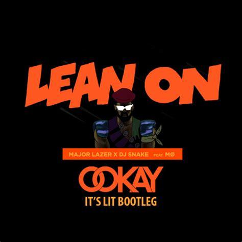 download mp3 dj lean on major lazer feat dj snake mo lean on ookay it s lit