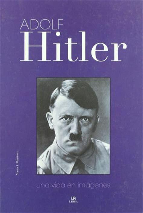 biography adolf hitler book adolf hitler una vida en imagenes a life in pictures