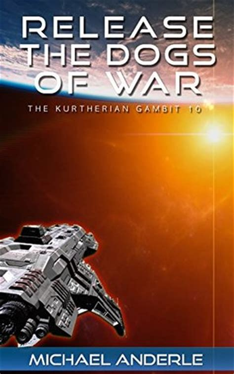 release the dogs of war the kurtherian gambit volume 10 books release the dogs of war the kurtherian gambit 10 by