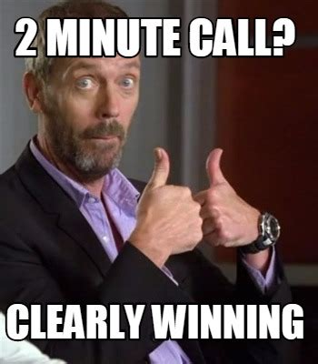Two Picture Meme Generator - meme creator 2 minute call clearly winning meme