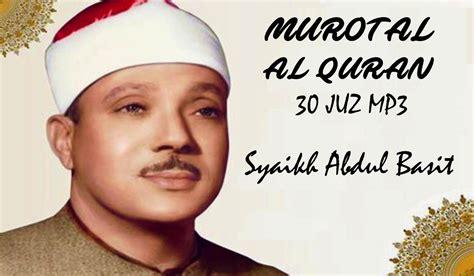 al quran qari abdul basit mp3 download sheikh abdul basit pondok islami menebar berkah