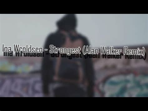 alan walker strongest ina wroldsen strongest alan walker remix lyrics